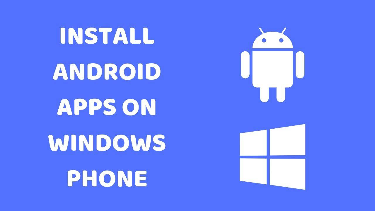 How to Install Android Apps on Windows Phone