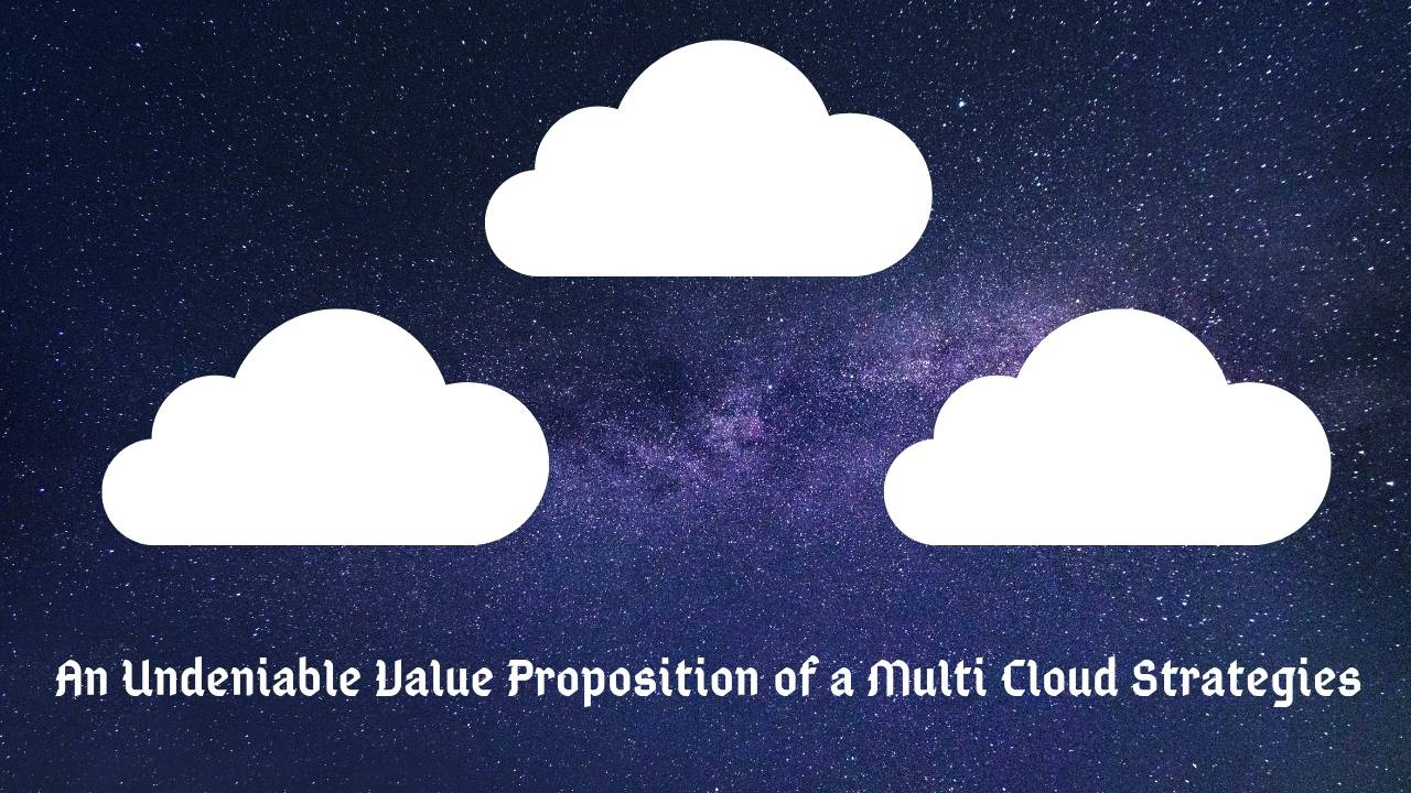An Undeniable Value Proposition of a MultiCloud Strategies