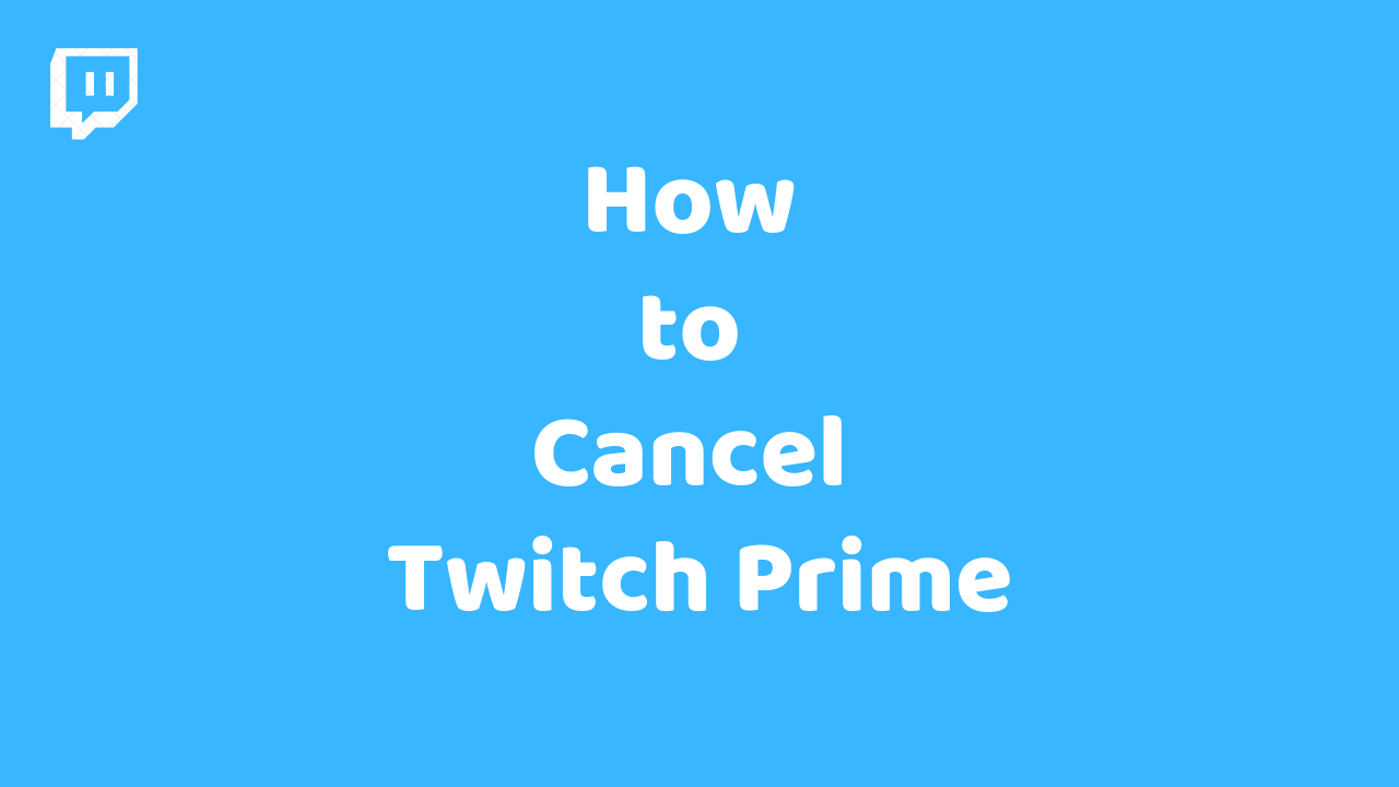 How to Cancel Twitch Prime (Step By Step Guide)