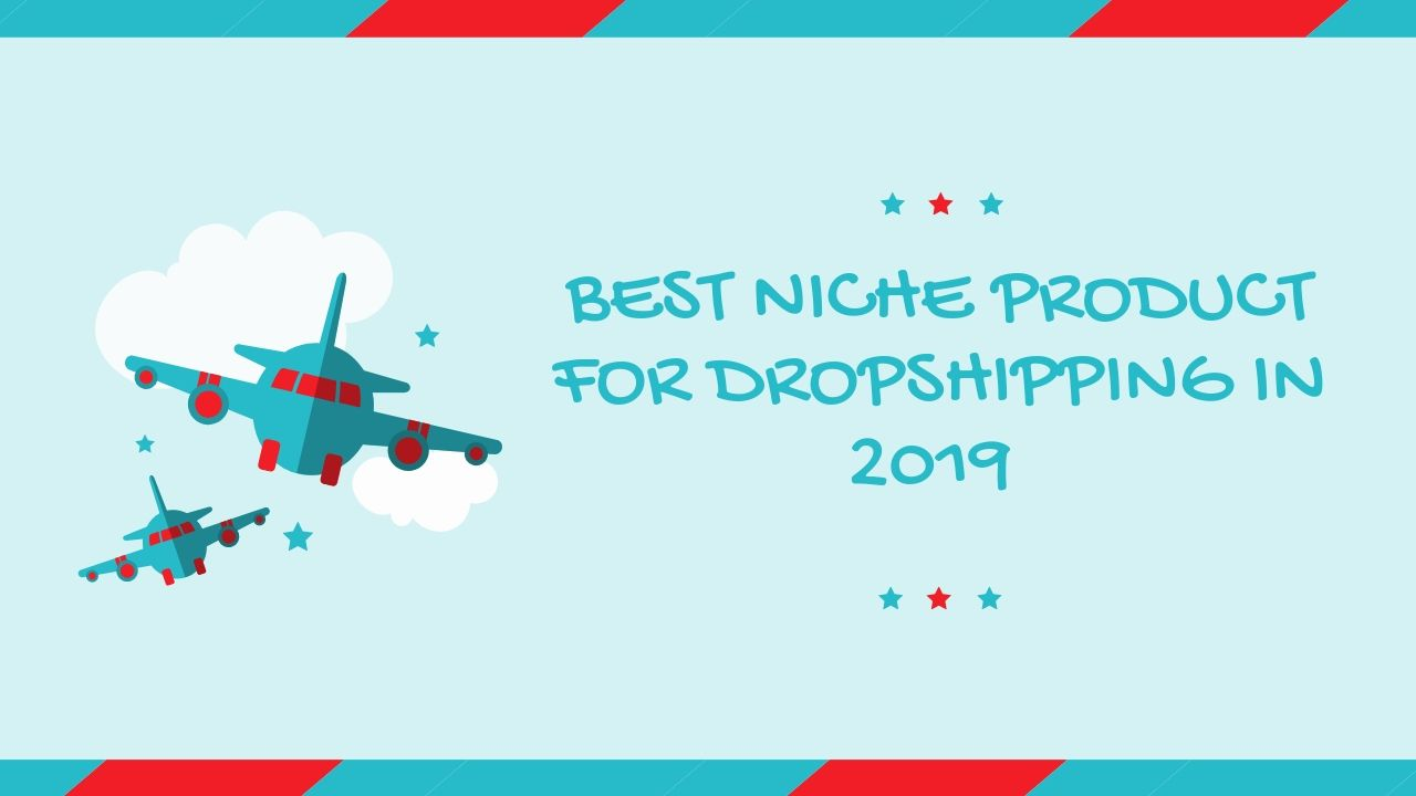 Best Niche Product for Dropshipping in 2019