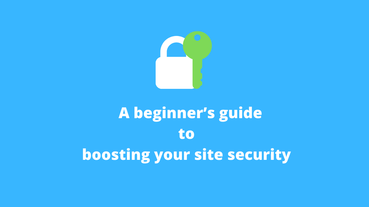 A beginner's guide to boosting your site security