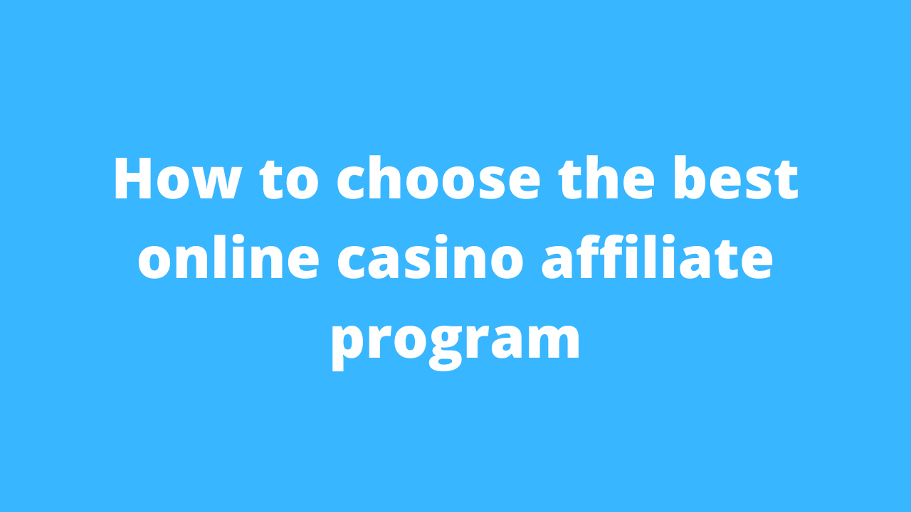How to choose the best online casino affiliate program