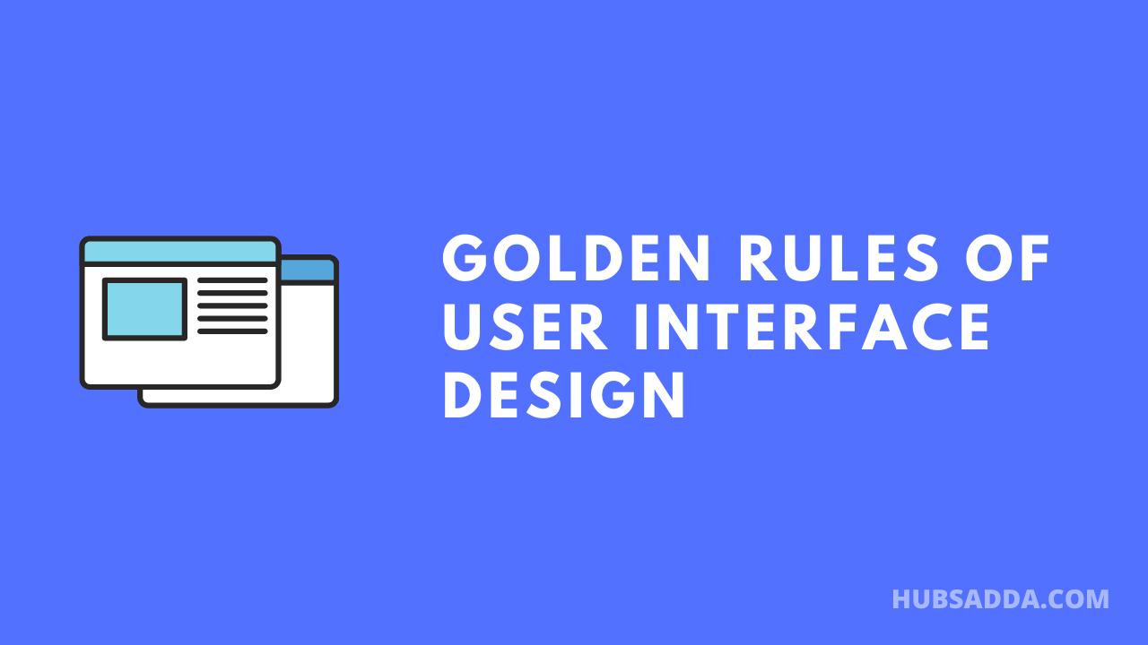Golden Rules Of User Interface Design